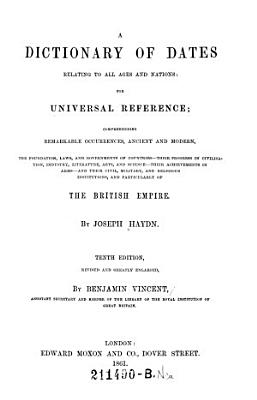 A Dictionary of Dates Relating to All Ages and Nations  for Universal Reference