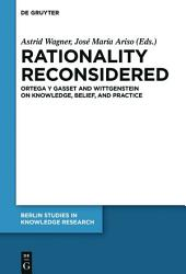 Rationality Reconsidered: Ortega y Gasset and Wittgenstein on Knowledge, Belief, and Practice