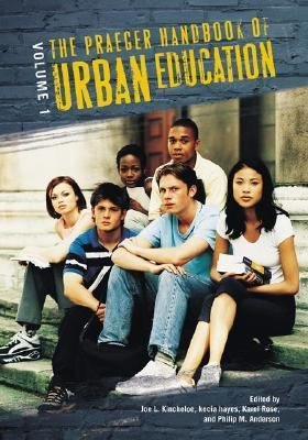 The Praeger Handbook of Urban Education