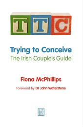 TTC: Trying to Conceive: The Irish Couple's Guide