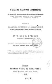 Wesleyan Methodist conference: its union with the conference of the Wesleyan Methodist Church in Canada, in August 1833, and its separation from the Canada conference, in August, 1840: consisting of the official proceedings and correspondence of both bodies and their representatives, by W. and E. Ryerson