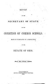 Report of the Secretary of State on the condition of common schools, made in pursuance of a resolution of the Senate of Ohio, for the year ...
