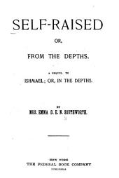 Self-raised; Or, From the Depths: A Sequel to Ishmael; Or, In the Depths