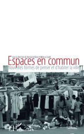 Espaces en commun: Nouvelles formes de penser et d'habiter la ville