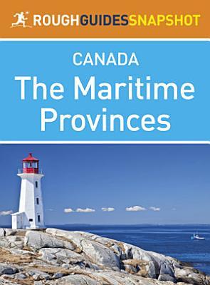 The Maritime Provinces Rough Guides Snapshot Canada  includes Nova Scotia  Cape Breton Island  New Brunswick and Prince Edward Island