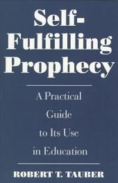 Self-fulfilling Prophecy: A Practical Guide to Its Use in Education