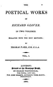 The Poetical Works of Richard Glover: In Two Volumes. Collated with the Best Editions: