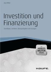 Investition und Finanzierung - mit Arbeitshilfen online: Grundlagen, Verfahren, Übungsaufgaben und Lösungen