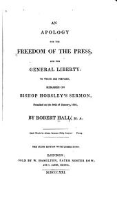 An Apology for the Freedom of the Press, and for General Liberty: To which are Prefixed, Remarks on Bishop Horsley's Sermon, Preached on the 30th of January, 1793
