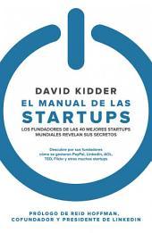 El manual de las startups: Los fundadores de las 40 mejores startups mundiales revelan sus secretos