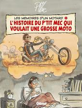 Les Mémoires d'un Motard - Tome 01: L'Histoire du p'tit mec qui voulait une grosse moto