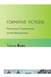 """Formative Fictions: Nationalism, Cosmopolitanism, and the """"Bildungsroman"""""""