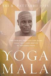 Yoga Mala: The Seminal Treatise and Guide from the Living Master of Ashtanga Yoga, Edition 2