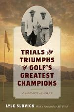 Trials and Triumphs of Golf's Greatest Champions