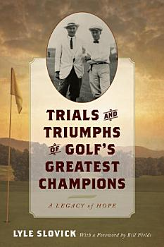 Trials and Triumphs of Golf s Greatest Champions PDF