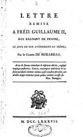 Lettre remise à Fréd. Guillaume II, roi régnant de Prusse, le jour de son avènement au trône