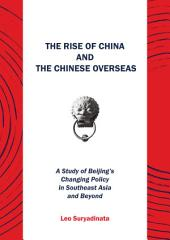 The Rise of China and the Chinese Overseas: A Study of Beijing's Changing Policy in Southeast Asia and Beyond