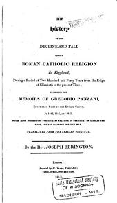The History of the Decline and Fall of the Roman Catholic Religion in England: During a Period of Two Hundred and Forty Years from the Reign of Elizabeth to the Present Time : Including the Memoirs of Gregorio Panzani, Envoy from Rome to the English Court, in 1643, 1644, and 1645 ...