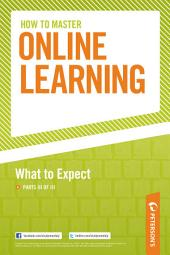 How to Master Online Learning: What to Expect: Part III of III