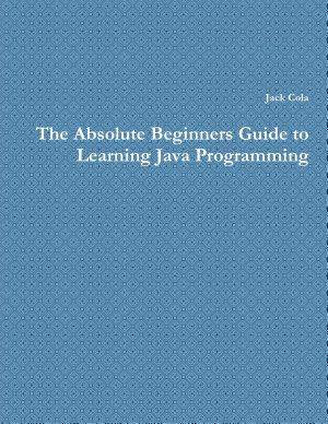 The Absolute Beginners Guide to Learning Java Programming PDF