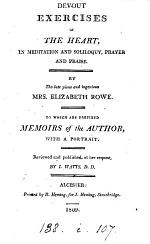 Devout exercises of the heart in meditation and soliloquy, prayer and praise, review'd and publ. by I. Watts. To which are prefixed memoirs of the author