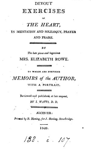 Devout exercises of the heart in meditation and soliloquy  prayer and praise  review d and publ  by I  Watts  To which are prefixed memoirs of the author