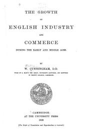 The Growth of English Industry and Commerce During the Early and Middle Ages: Volume 1