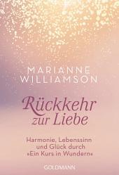 """Rückkehr zur Liebe: Harmonie, Lebenssinn und Glück durch """"Ein Kurs in Wundern"""""""