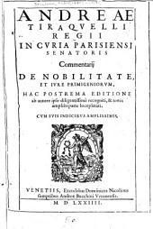 Andreae Tiraquelli regii in curia Parisiensi senatoris Commentarij de nobilitate, et iure primigeniorum