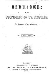 Hermione, Or, The Foundling of St. Antoine: A Romance of the Continent