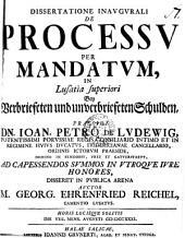 Dissertatione inaugurali de processu per mandatum, in Lusatia superiori ... disseret ... Georg. Ehrenfried Reichel: Volume 7