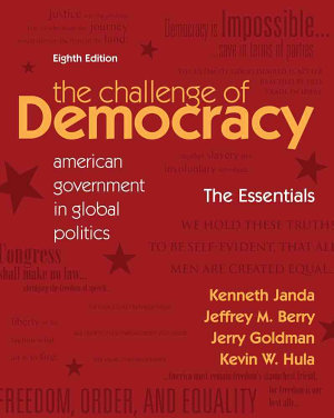 The Challenge of Democracy Essentials  American Government in Global Politics PDF
