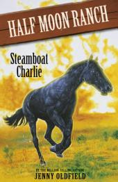 Horses Of Half Moon Ranch: 16: Steamboat Charlie