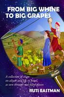 From Big Whine to Big Grapes   A Collection of Essays on Aliyah and Life in Israel  as Seen Through Ros   Filled Glasses PDF