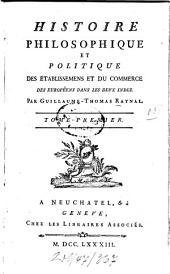 Histoire philosophique et politique des etablissements et du commerce des Européens dans les deux Indes: Volume1