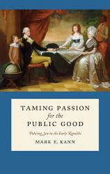 Taming Passion For The Public Good Book PDF
