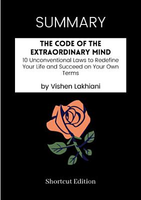 SUMMARY   The Code Of The Extraordinary Mind  10 Unconventional Laws To Redefine Your Life And Succeed On Your Own Terms By Vishen Lakhiani