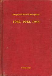 1942, 1943, 1944