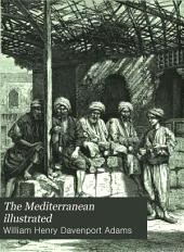 The Mediterranean Illustrated: Picturesque Views and Descriptions of Its Cities, Shores, and Islands