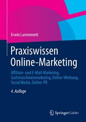 Praxiswissen Online-Marketing: Affiliate- und E-Mail-Marketing, Suchmaschinenmarketing, Online-Werbung, Social Media, Online-PR, Ausgabe 4