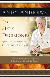 Las siete decisiones: Claves hacia el éxito personal