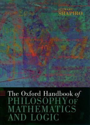 The Oxford Handbook of Philosophy of Mathematics and Logic PDF