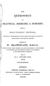 The Retrospect of Medicine: Being a Half-yearly Journal, Containing a Retrospective View of Every Discovery and Practical Improvement in the Medical Sciences ..., Volume 1, Issue 1
