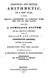 Practical and Mental Arithmetic on a New Plan: In which Mental Arithmetic is Combined with the Use of the Slate ...