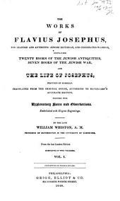 The Works of F. Josephus ...: Containing Twenty Books of the Jewish Antiquities, Seven Books of the Jewish War, and the Life of Josephus, Written by Himself
