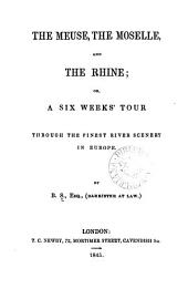 The Meuse, the Moselle, and the Rhine: or, A six weeks' tour through the finest river scenery in Europe, by B.S.