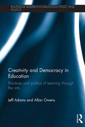 Creativity and Democracy in Education: Practices and politics of learning through the arts