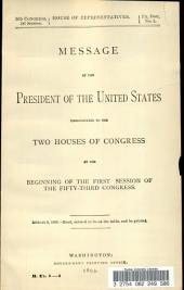 Message of the President of the United States Communicated to the Two Houses of Congress at the Beginning of the First Session of the Fifty-third Congress