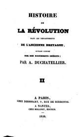 Histoire de la Révolution dans les Départements de l'ancienne Bretagne: ouvrage composé sur des documents inédits, Volume2