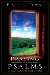 Praying the Psalms: To Touch God and Be Touched by Him